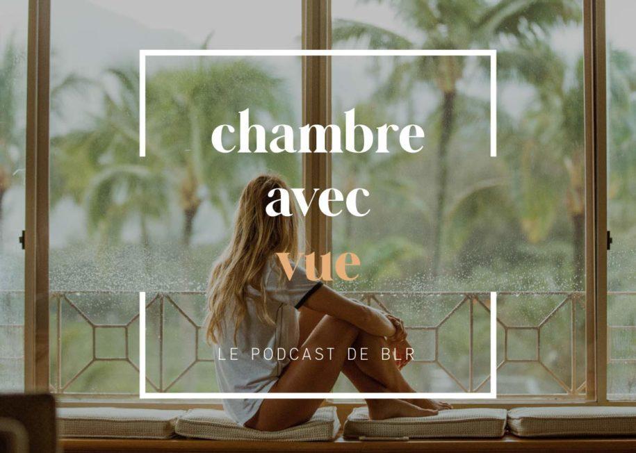 chambre avec vue, le podcast de blr